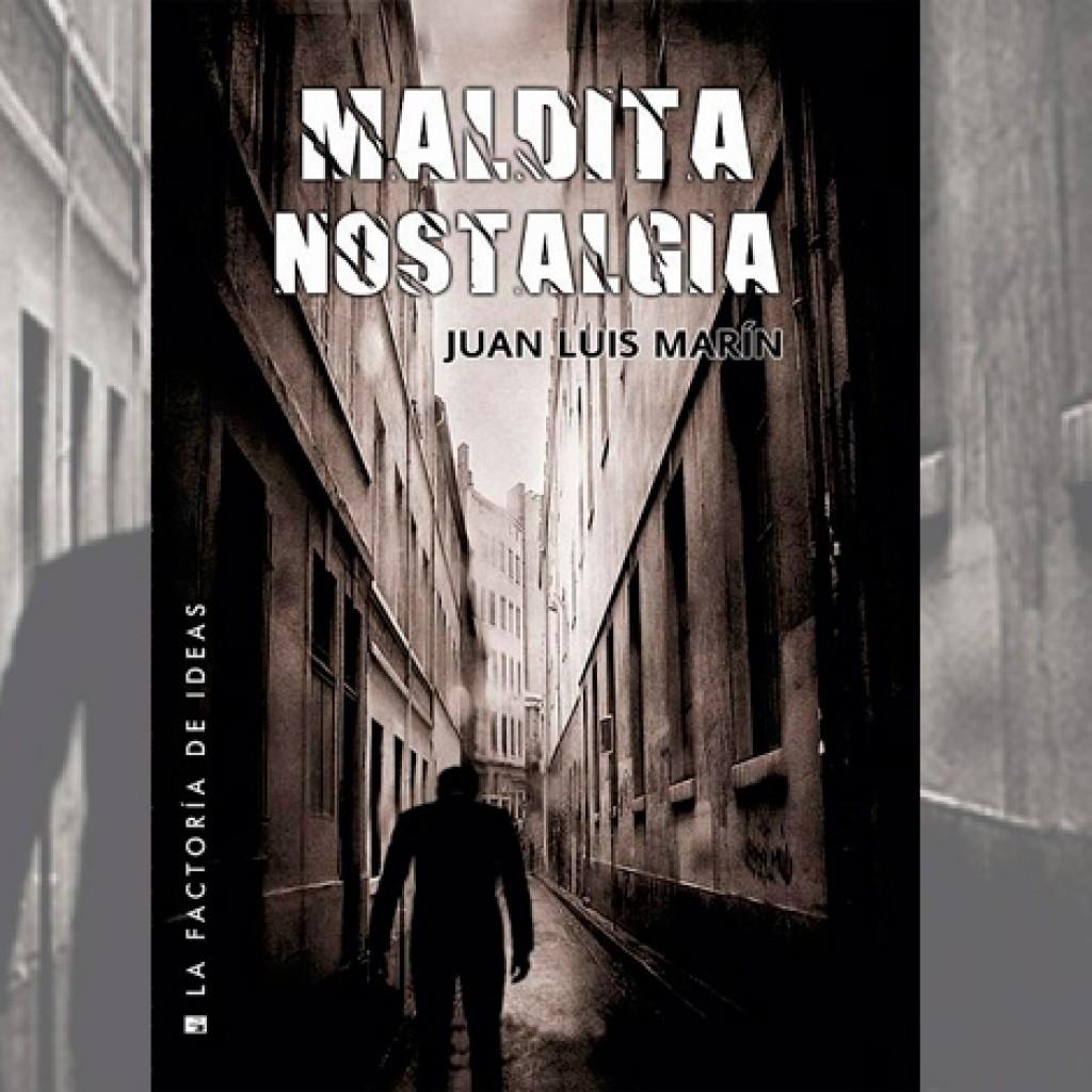 Maldita nostalgia, de Juan Luis Marín